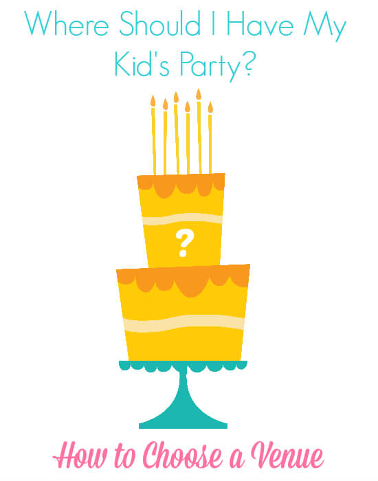 Where Should I Have My Kid's Party? How to Choose a Venue!