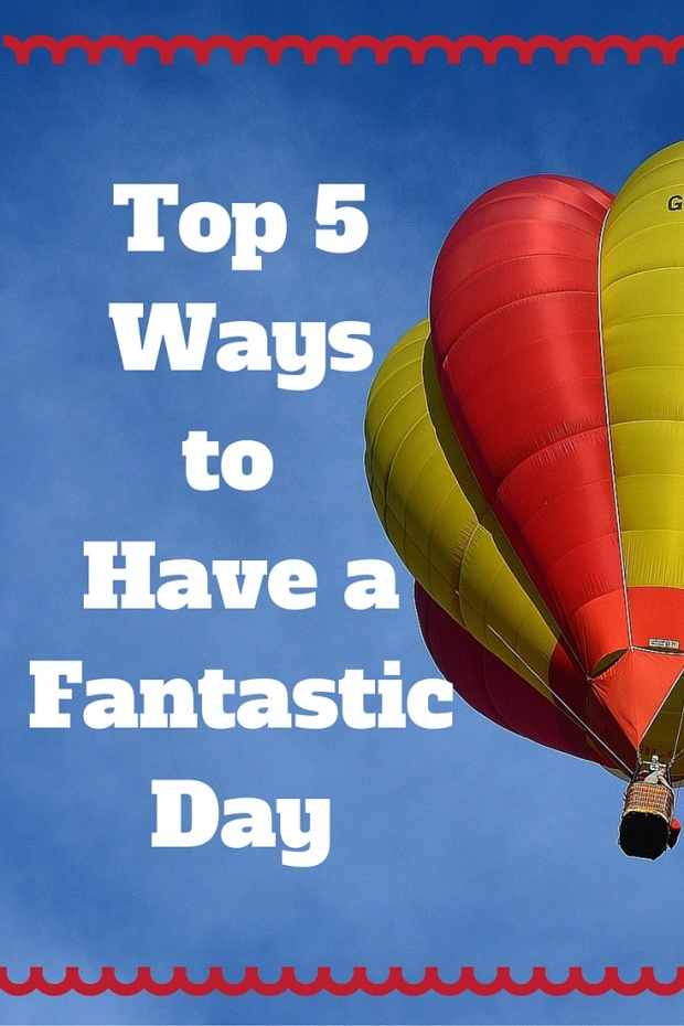 Top 5 Ways to Have a FantasticDay