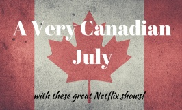 A Very Canadian July with great Canadian Netflix Shows