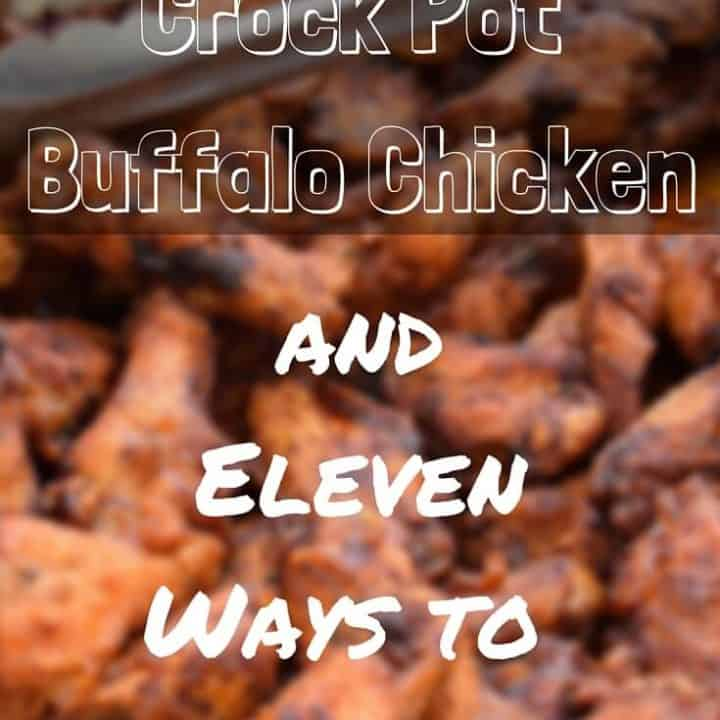 Easy Slow Cooker Buffalo Chicken with 11 Ways to Serve it!
