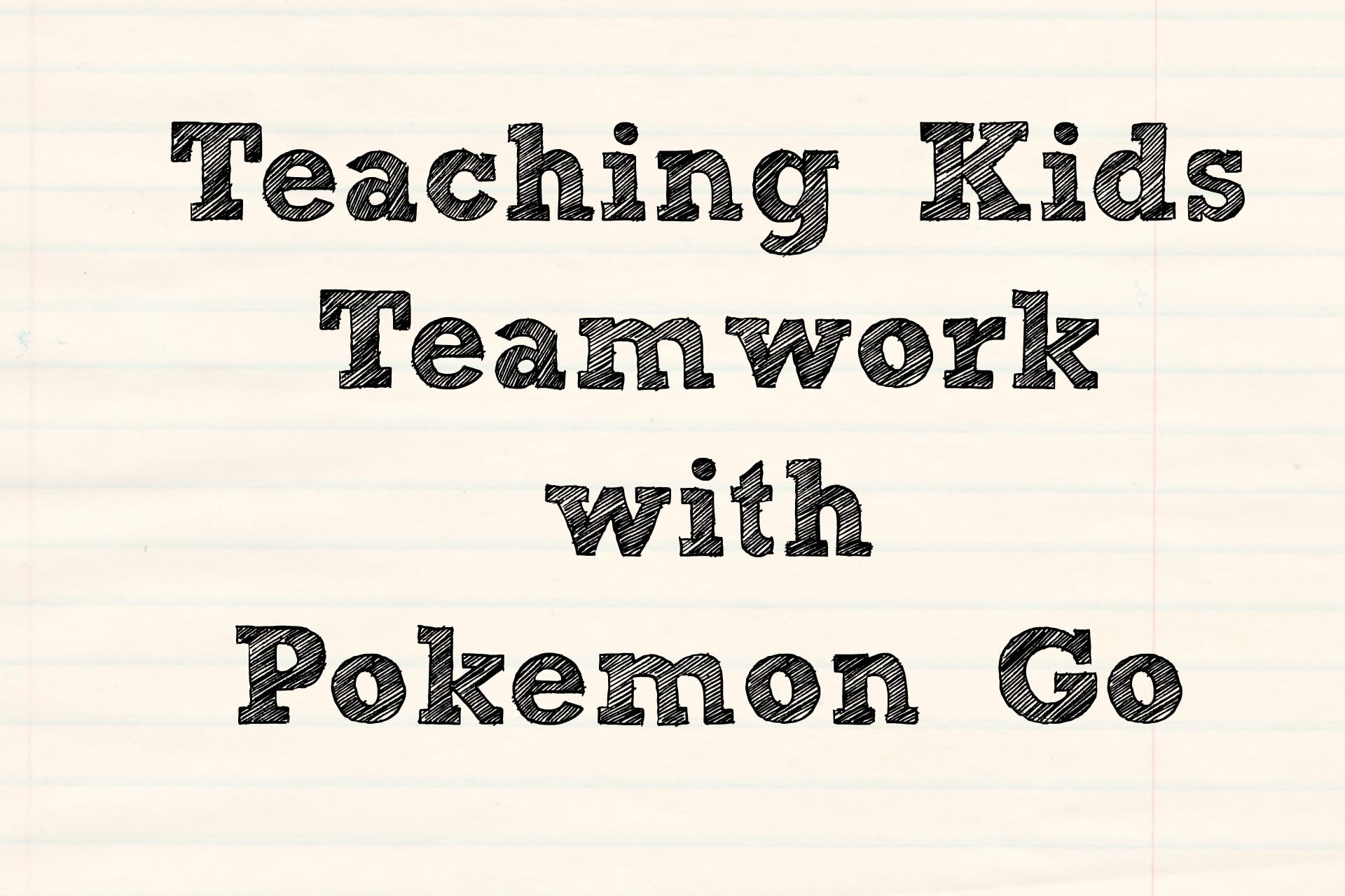 Teamwork with Pokemon Go