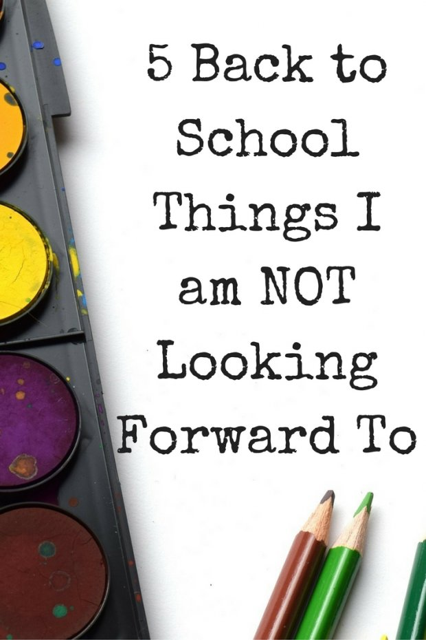 5 Back to School Things I am NOT Looking Forward To