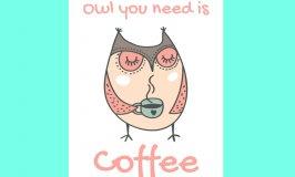 Free Owl Printable – Owl You Need is Coffee