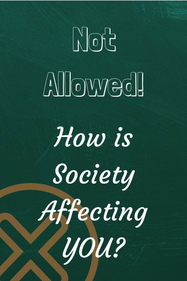 Not Allowed! How is Society Affecting YOU-