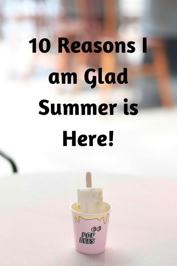 10 Reasons I am Glad Summer is Here!