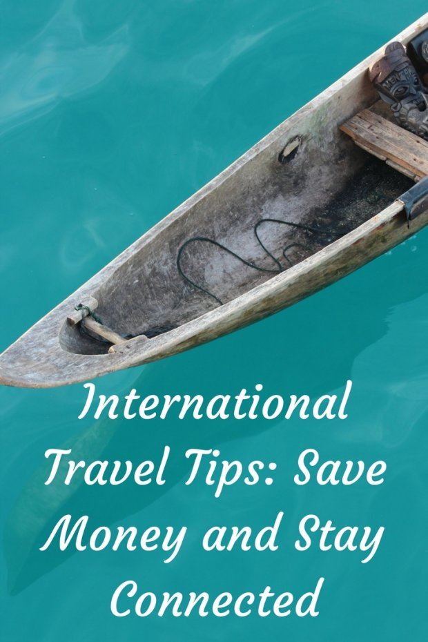 International Travel Tips- Save Money and Stay Connected