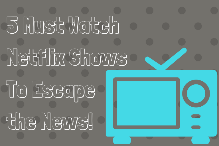 5 Must Watch Netflix Shows To Escape the News!