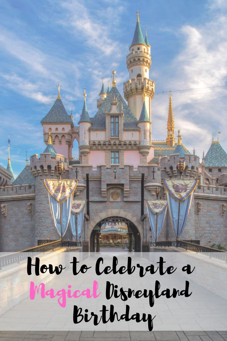 How to Celebrate a Magical Disneyland Birthday