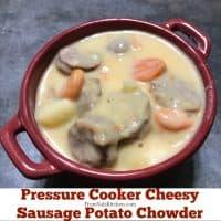 Pressure Cooker Cheesy Sausage Potato Chowder
