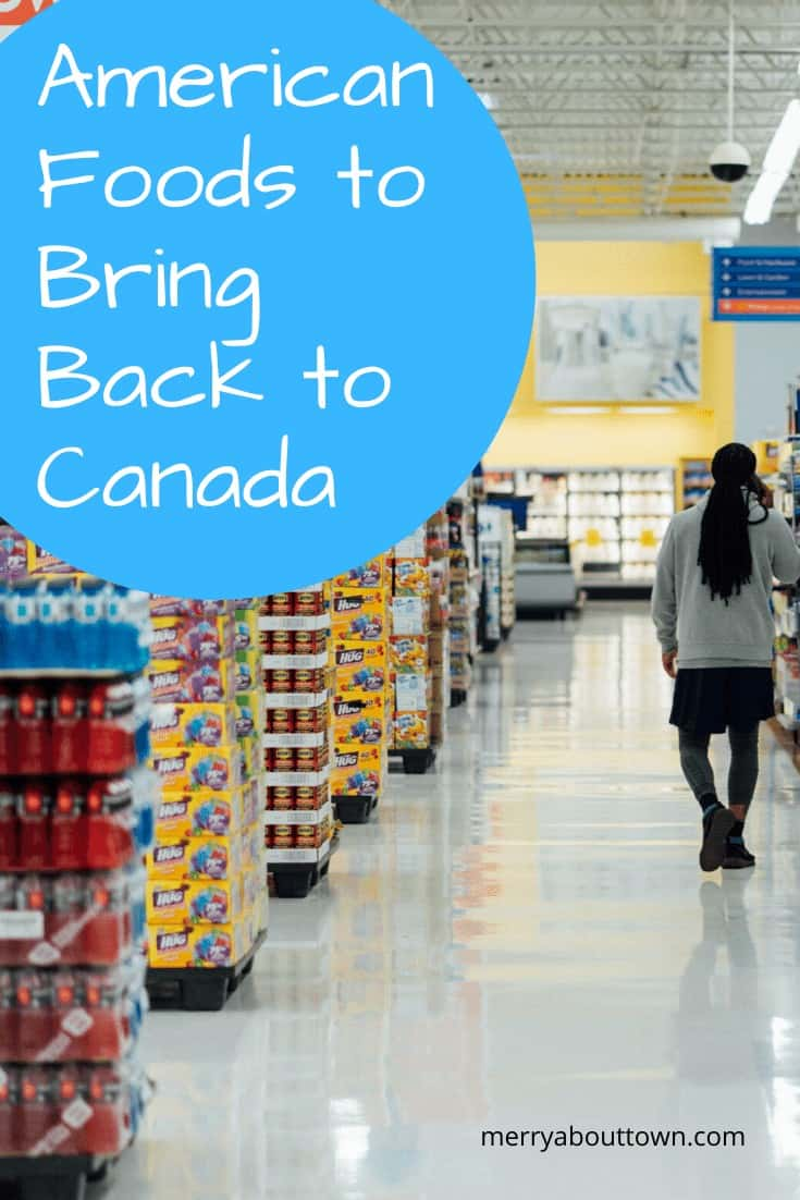 American Foods You NEED to Bring Back to Canada Next Time You Visit.